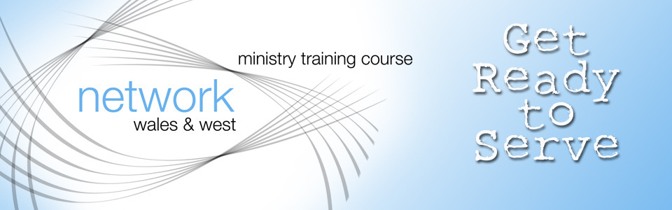 Network Wales and West Ministry Training Course - Get Ready to Serve