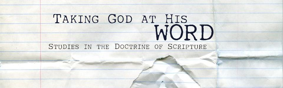 Taking God at His Word - Studies in the Doctrine of Scripture